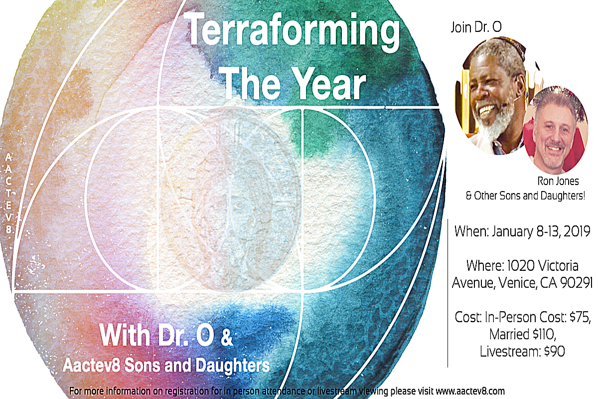 TERRAFORMING THE YEAR<span>SPEAKERS: DR. O, RON JONES, & OTHER AACTEV8 SONS & DAUGHTERS</span>